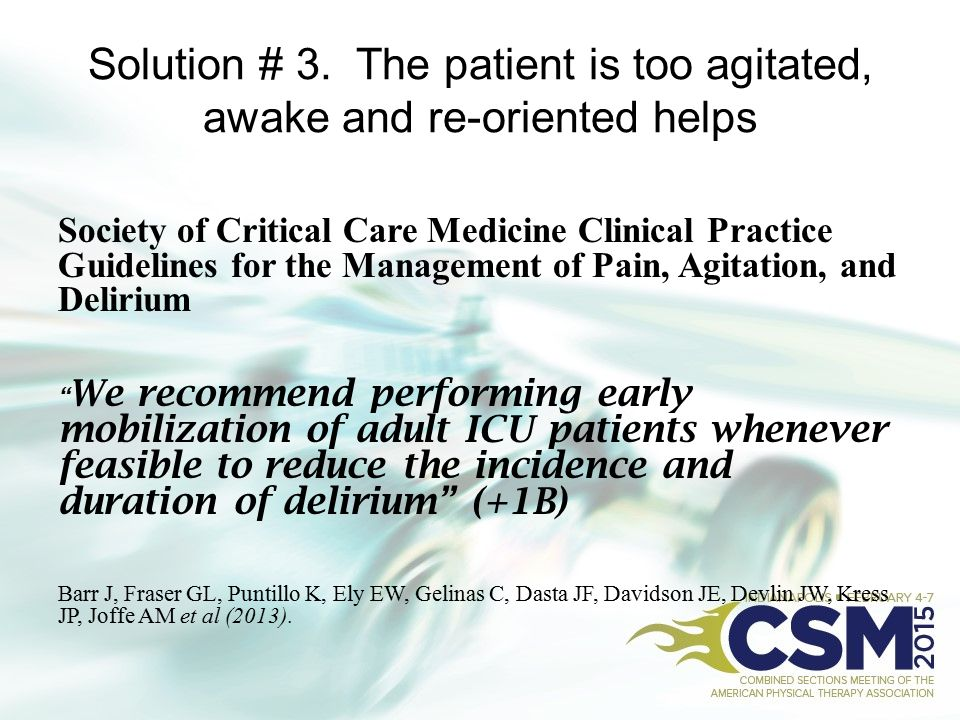 Solution # 3. The patient is too agitated, awake and re-oriented helps