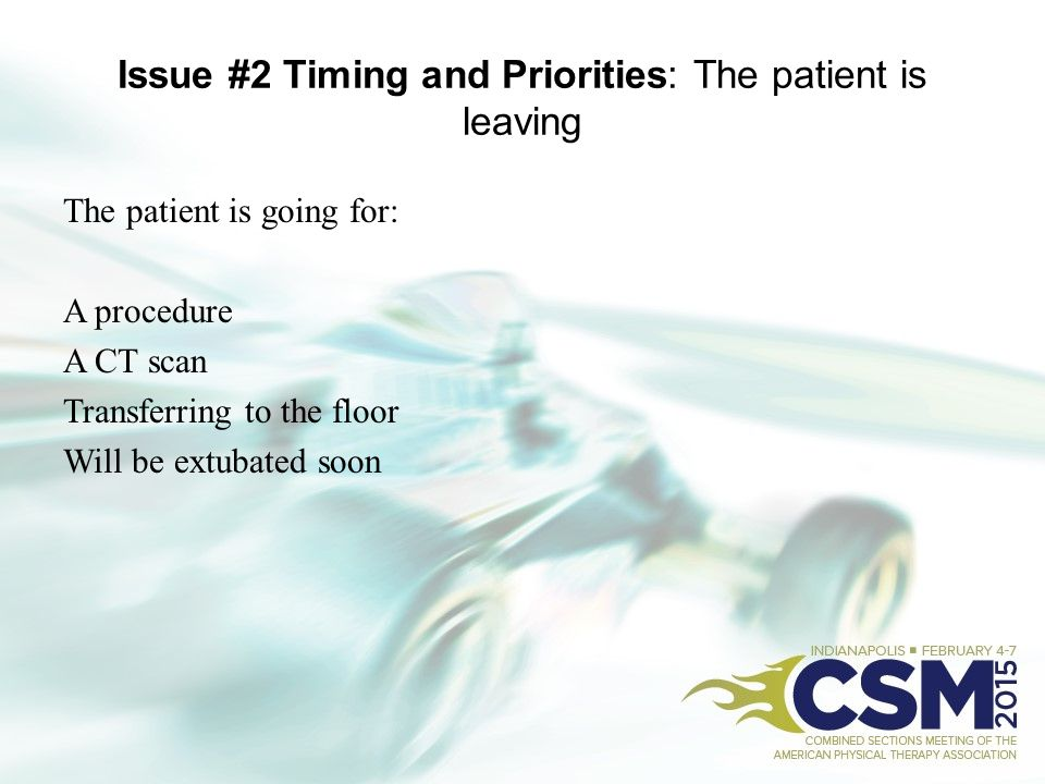 Issue #2 Timing and Priorities: The patient is leaving