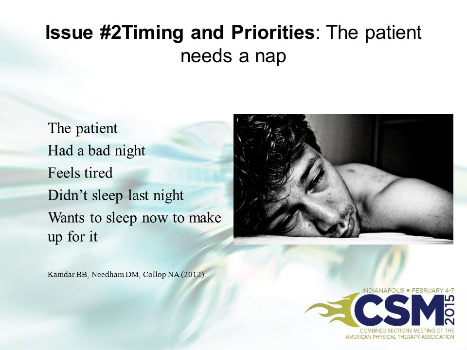 Issue #2Timing and Priorities: The patient needs a nap