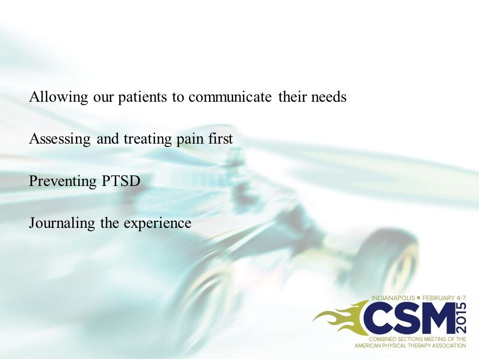 Allowing our patients to communicate their needs Assessing and treating pain first Preventing PTSD Journaling the experience