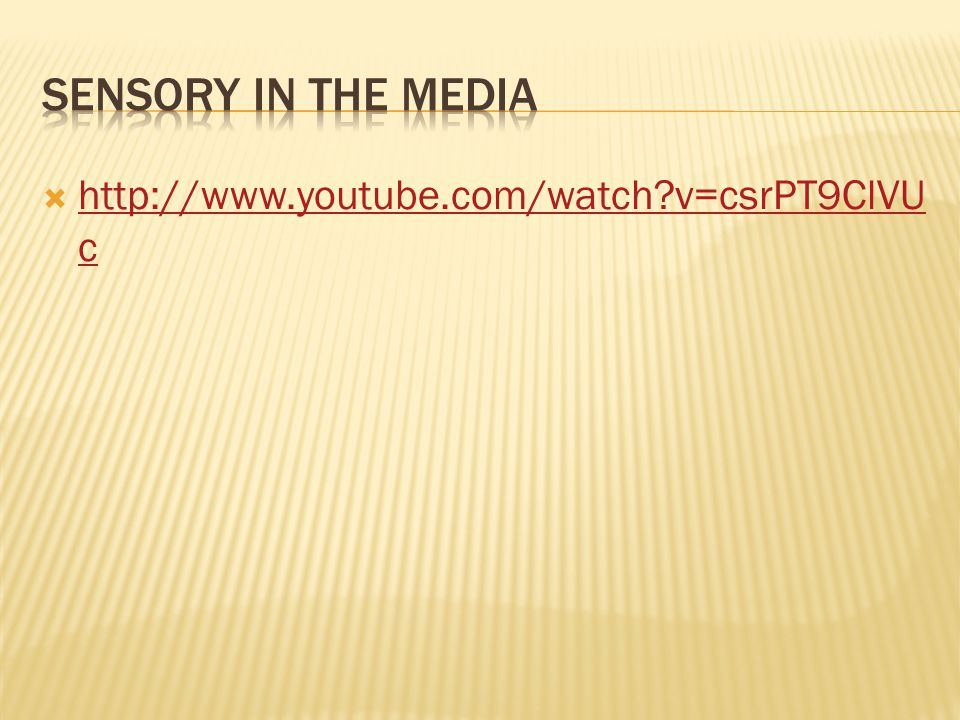 Sensory in the media http://www.youtube.com/watch v=csrPT9ClVUc