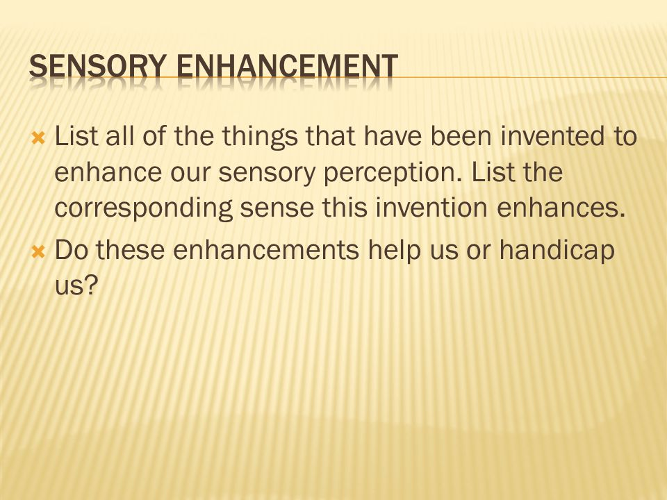 Sensory enhancement