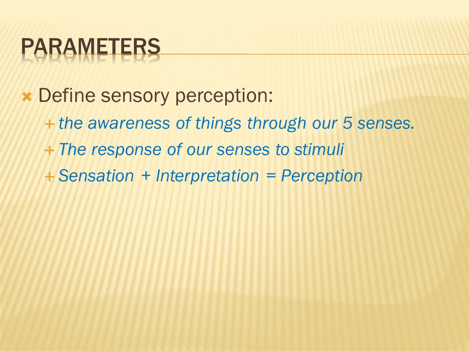Parameters Define sensory perception: