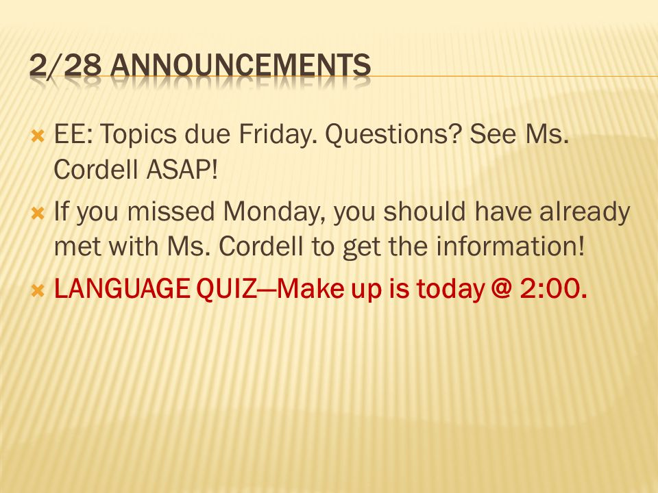 2/28 Announcements EE: Topics due Friday. Questions See Ms. Cordell ASAP!
