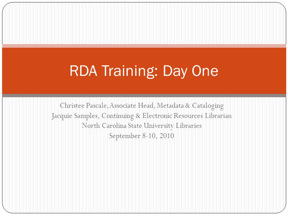 RDA Training: Day One Christee Pascale, Associate Head, Metadata & Cataloging. Jacquie Samples, Continuing & Electronic Resources Librarian.