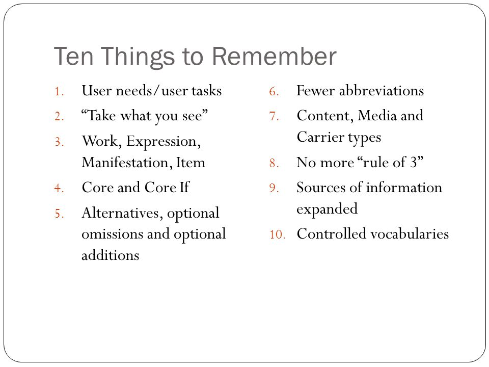 Ten Things to Remember User needs/user tasks Take what you see
