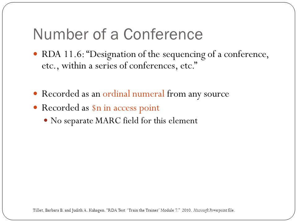 Number of a Conference RDA 11.6: Designation of the sequencing of a conference, etc., within a series of conferences, etc.