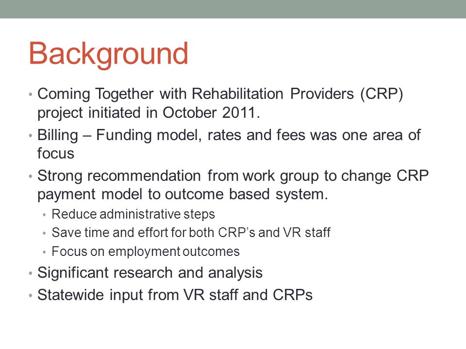 Background Coming Together with Rehabilitation Providers (CRP) project initiated in October 2011.
