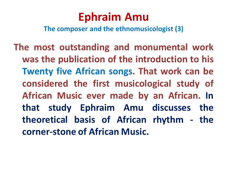 Ephraim Amu The composer and the ethnomusicologist (3)