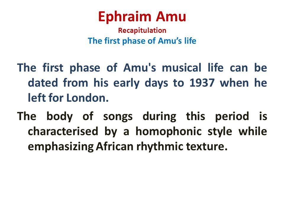Ephraim Amu Recapitulation The first phase of Amu's life