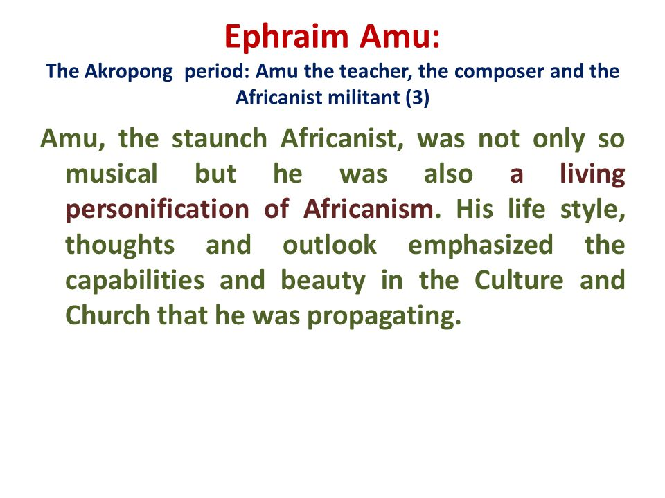 Ephraim Amu: The Akropong period: Amu the teacher, the composer and the Africanist militant (3)