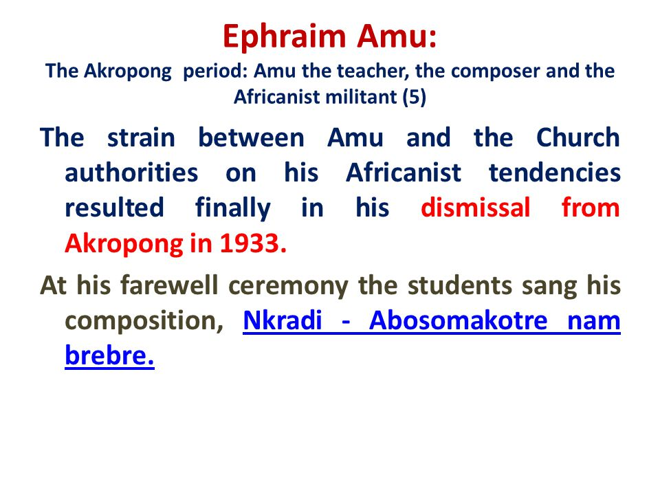 Ephraim Amu: The Akropong period: Amu the teacher, the composer and the Africanist militant (5)