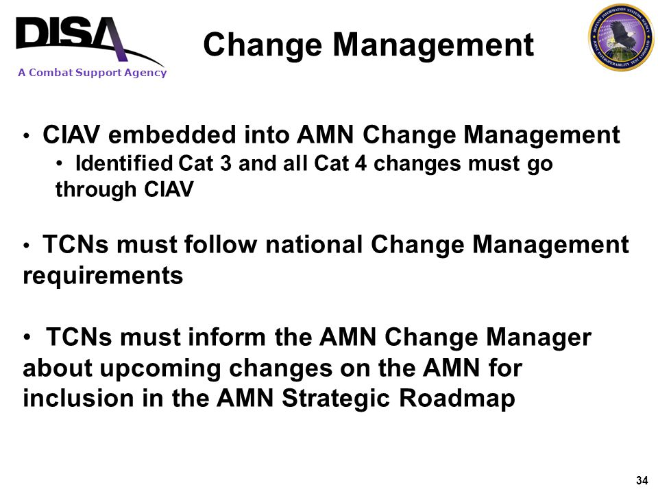 Change Management CIAV embedded into AMN Change Management. Identified Cat 3 and all Cat 4 changes must go through CIAV.
