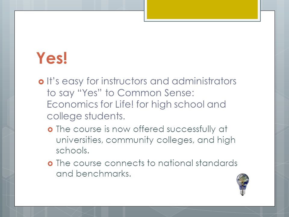 Yes! It's easy for instructors and administrators to say Yes to Common Sense: Economics for Life! for high school and college students.