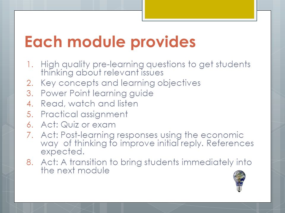Each module provides High quality pre-learning questions to get students thinking about relevant issues.