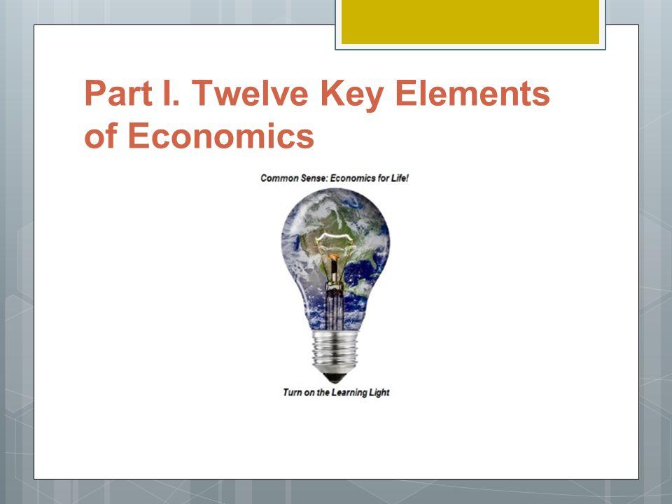 Part I. Twelve Key Elements of Economics