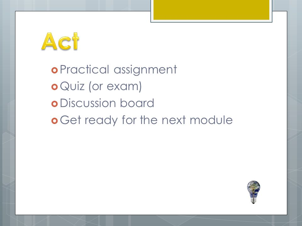 Act Practical assignment Quiz (or exam) Discussion board