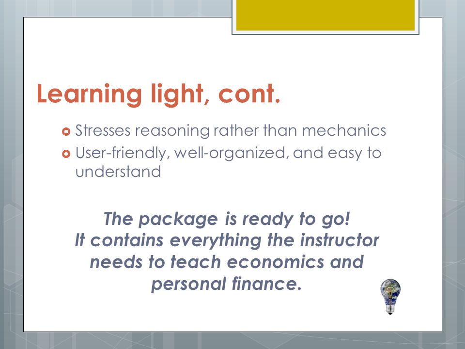 Learning light, cont. Stresses reasoning rather than mechanics. User-friendly, well-organized, and easy to understand.