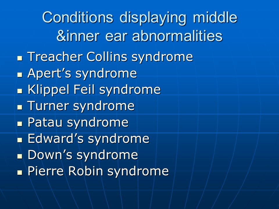 Conditions displaying middle &inner ear abnormalities