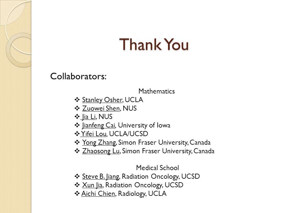 Thank You Collaborators: Mathematics Stanley Osher, UCLA