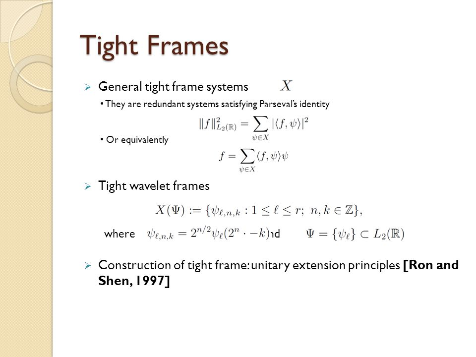 Tight Frames General tight frame systems Tight wavelet frames