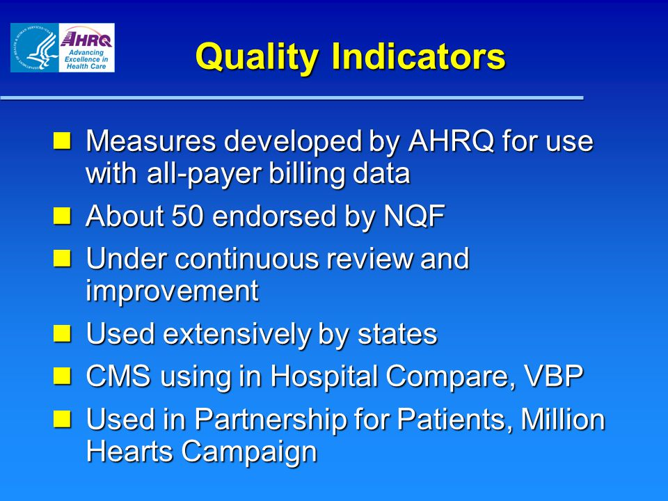 Quality Indicators Measures developed by AHRQ for use with all-payer billing data. About 50 endorsed by NQF.