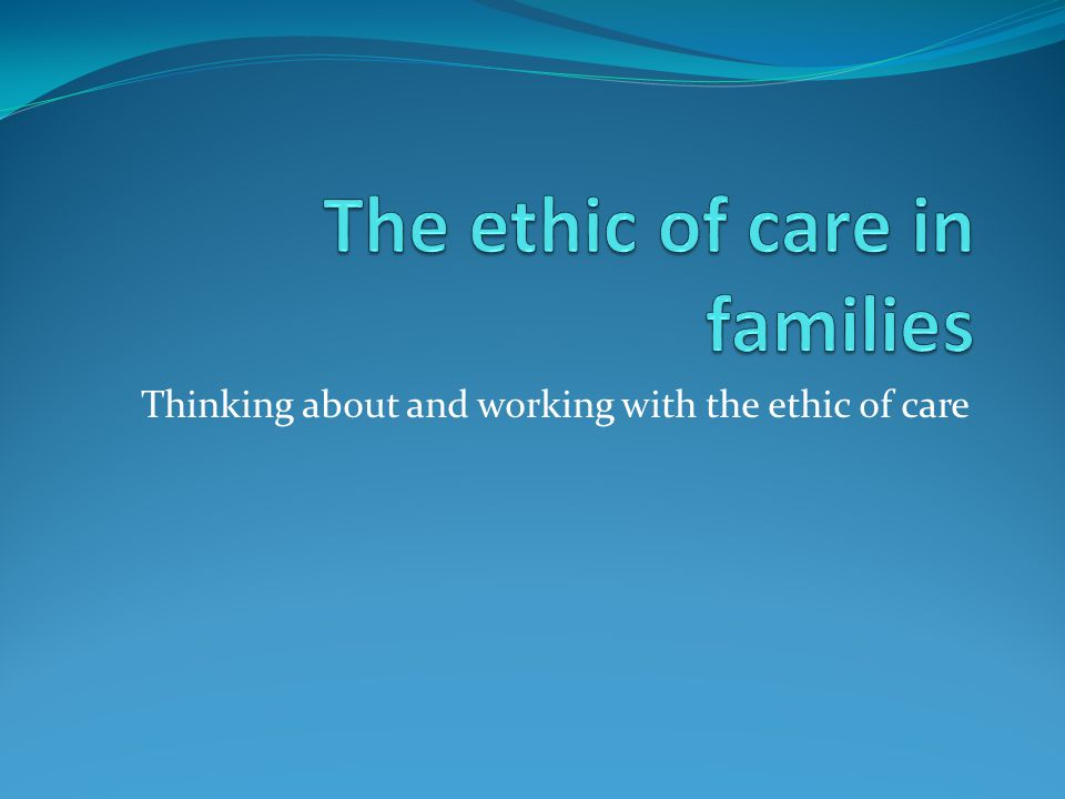 The ethic of care in families