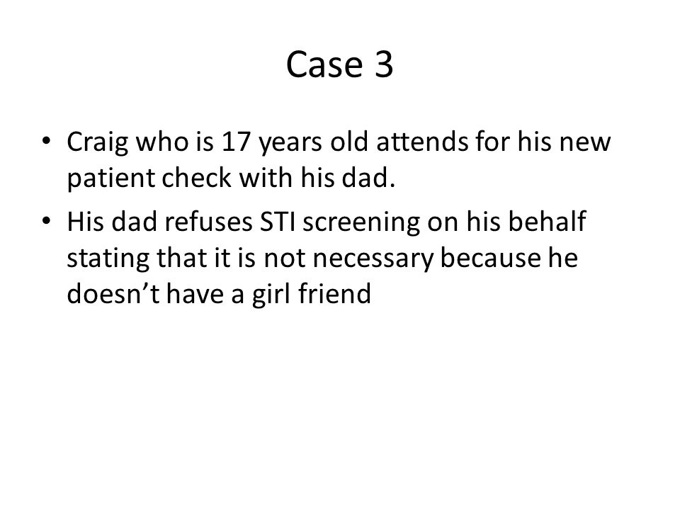 Case 3 Craig who is 17 years old attends for his new patient check with his dad.