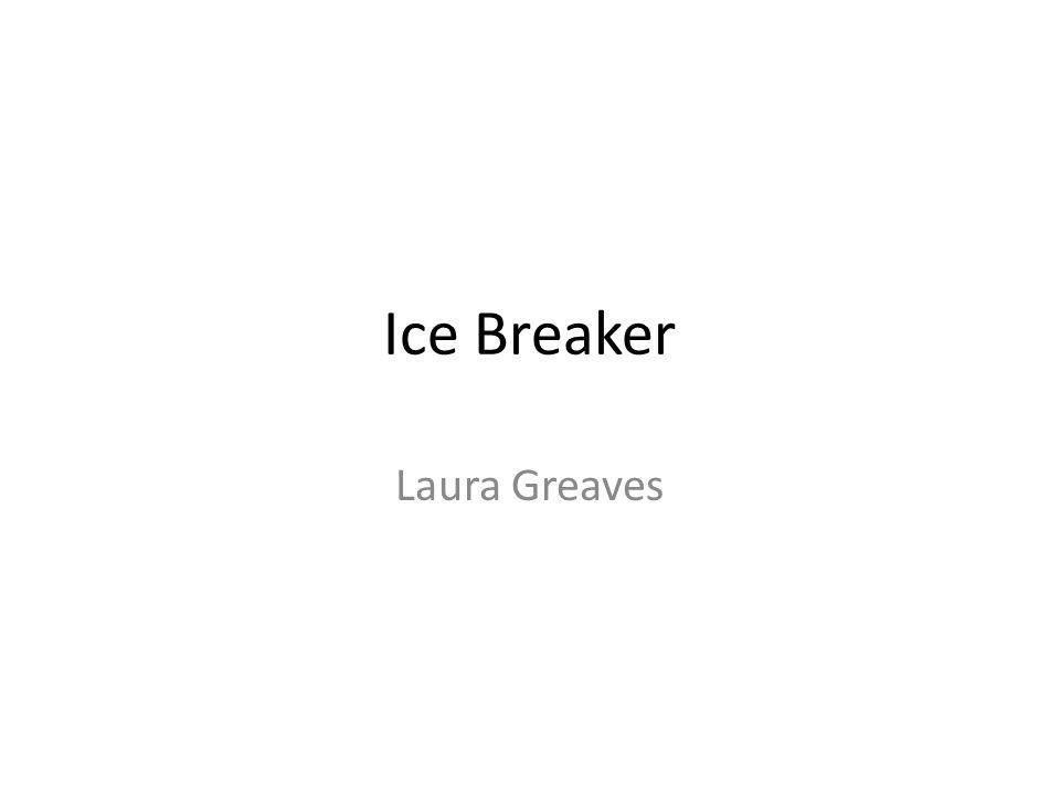 Ice Breaker Laura Greaves