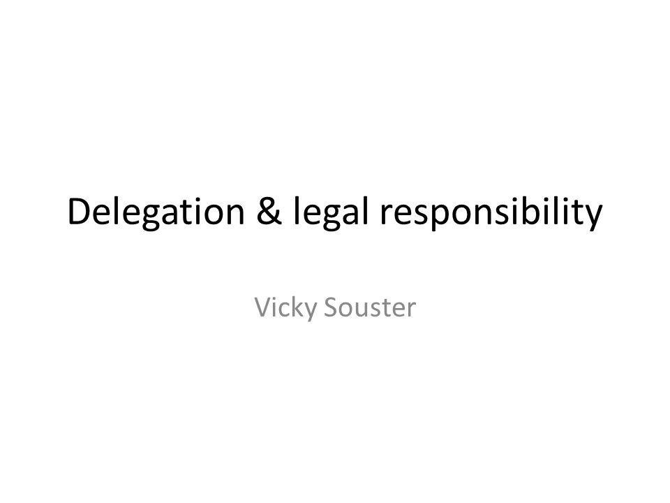 Delegation & legal responsibility