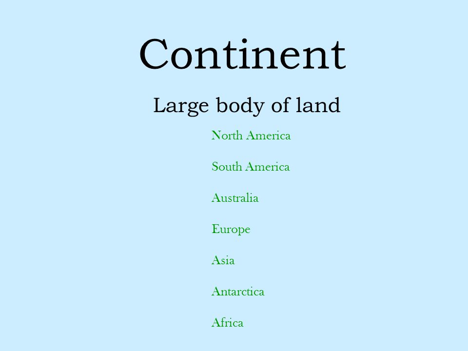 Continent Large body of land North America South America Australia