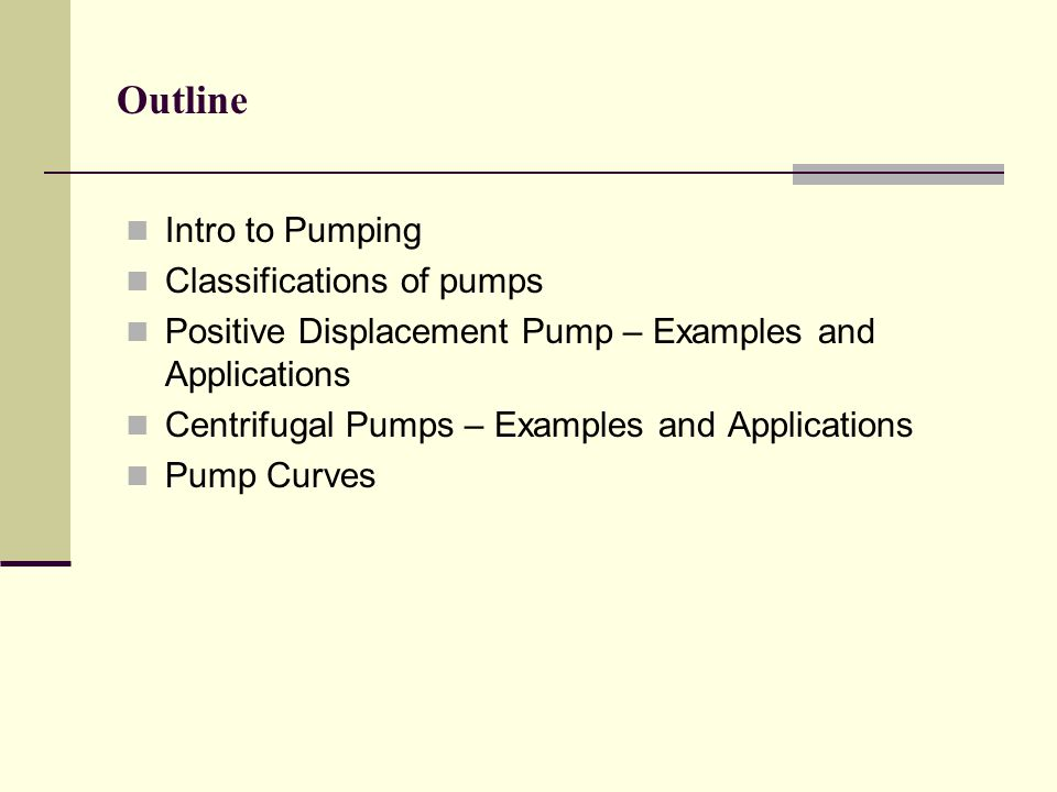 Outline Intro to Pumping Classifications of pumps