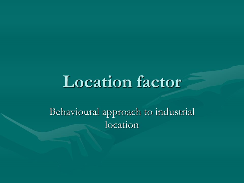 Behavioural approach to industrial location