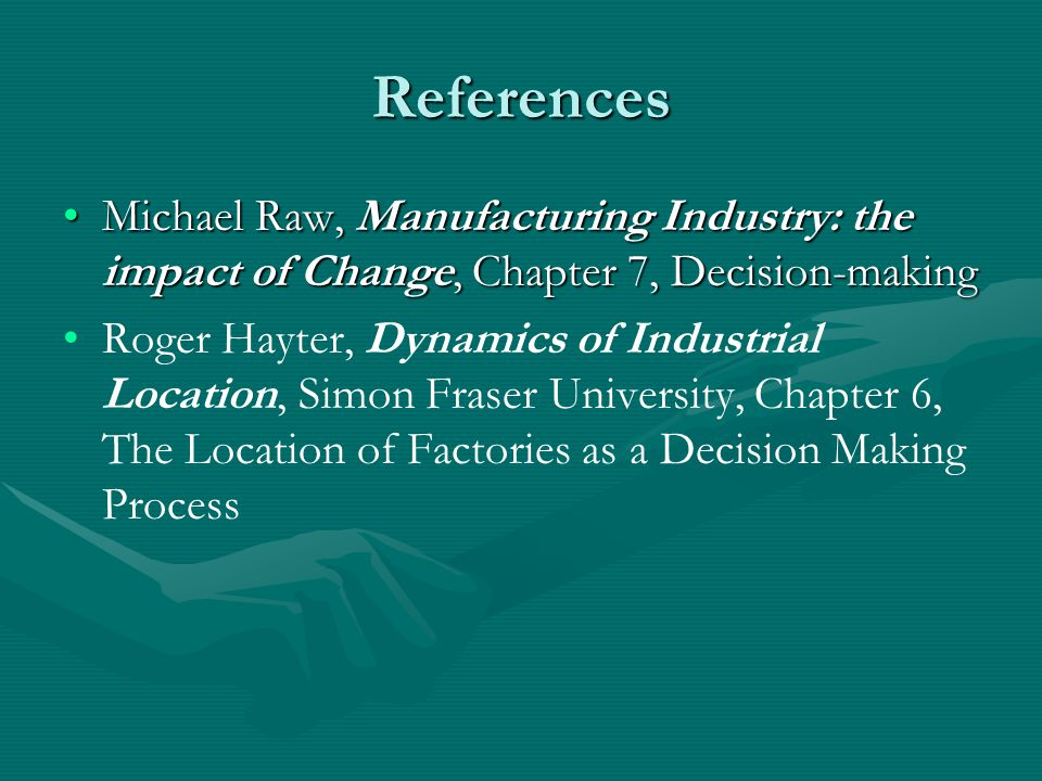 References Michael Raw, Manufacturing Industry: the impact of Change, Chapter 7, Decision-making.