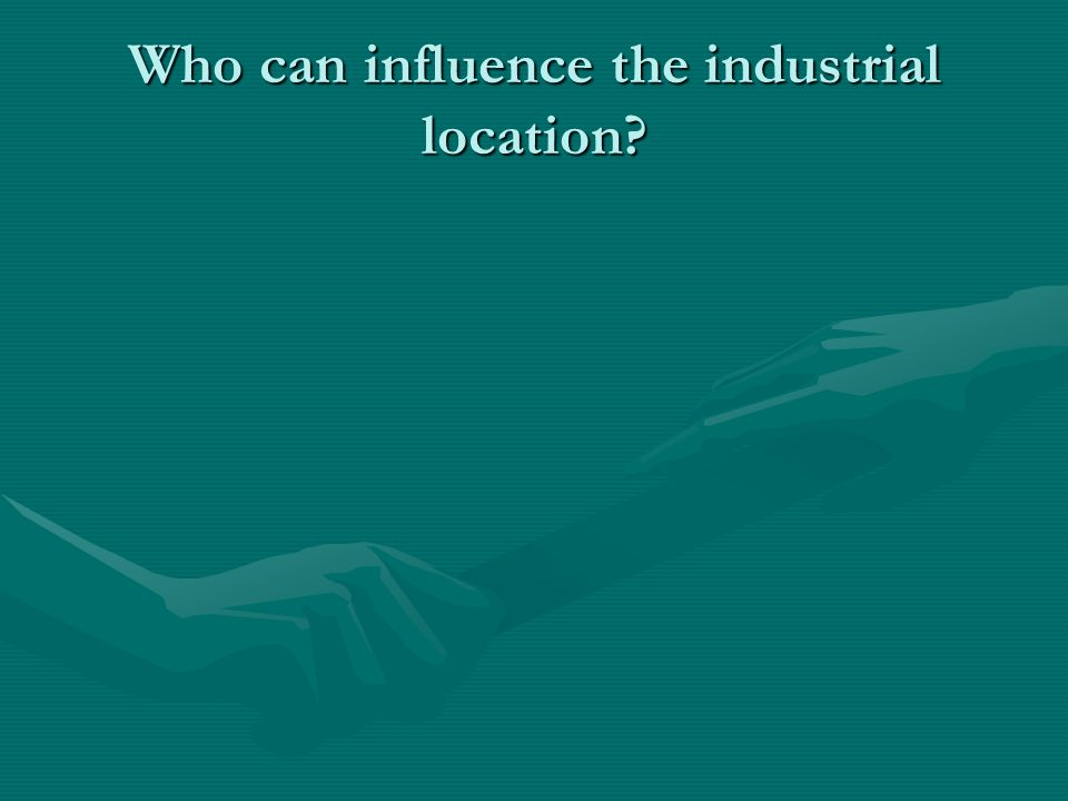 Who can influence the industrial location