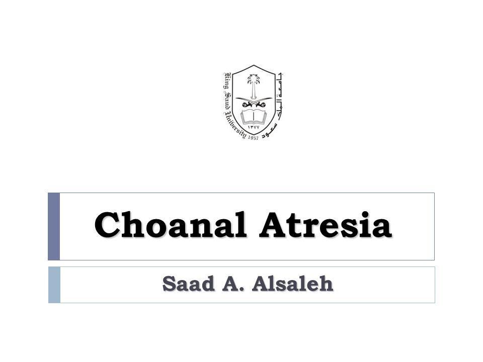 Choanal Atresia Saad A. Alsaleh