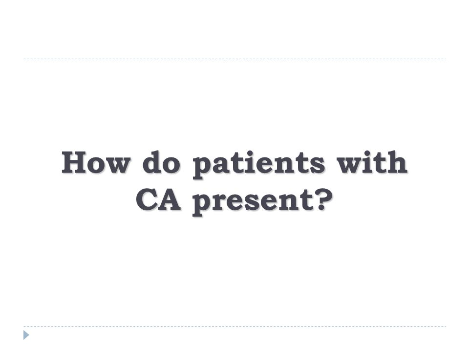 How do patients with CA present