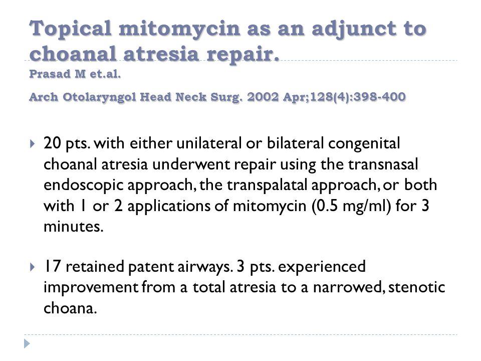 Topical mitomycin as an adjunct to choanal atresia repair. Prasad M et