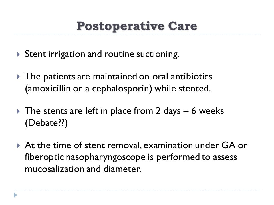 Postoperative Care Stent irrigation and routine suctioning.
