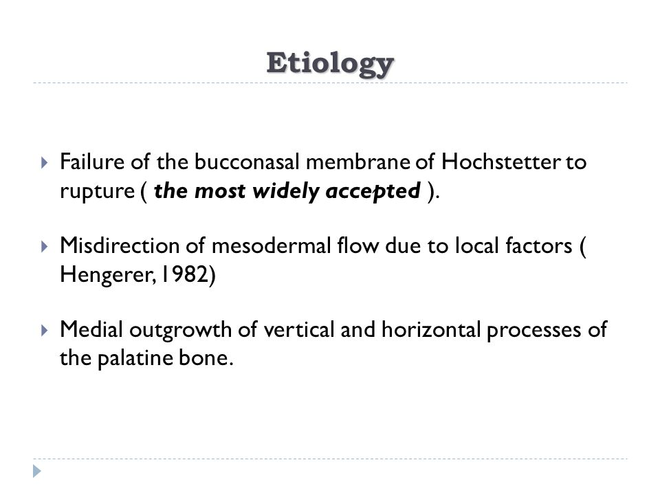 Etiology Failure of the bucconasal membrane of Hochstetter to rupture ( the most widely accepted ).