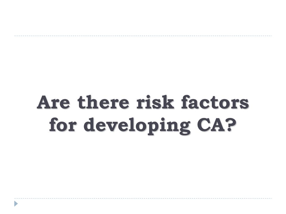 Are there risk factors for developing CA