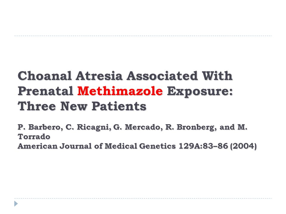 Choanal Atresia Associated With Prenatal Methimazole Exposure: Three New Patients P.