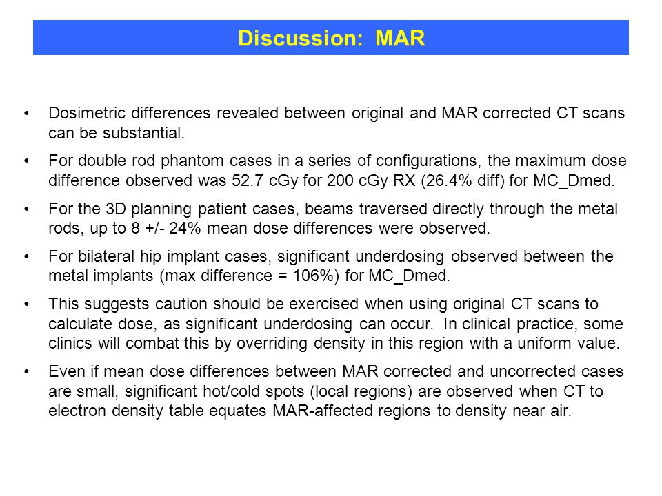 Discussion: MAR Dosimetric differences revealed between original and MAR corrected CT scans can be substantial.