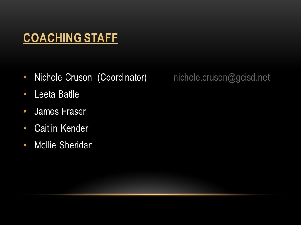 Coaching Staff Nichole Cruson (Coordinator) nichole.cruson@gcisd.net