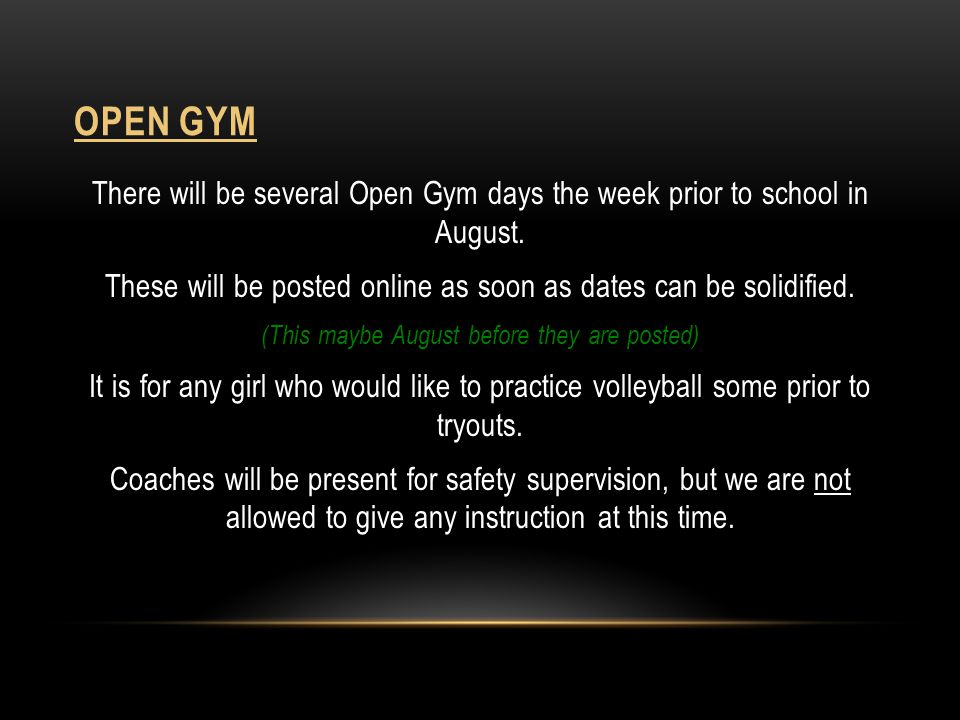 Open gym There will be several Open Gym days the week prior to school in August. These will be posted online as soon as dates can be solidified.