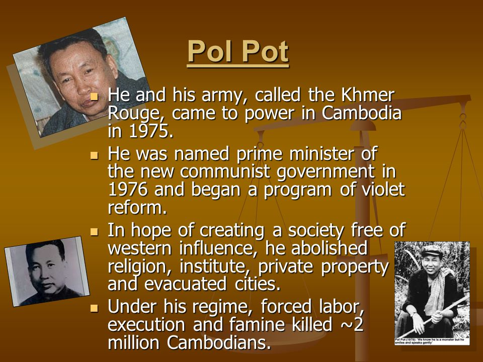 Pol Pot He and his army, called the Khmer Rouge, came to power in Cambodia in 1975.