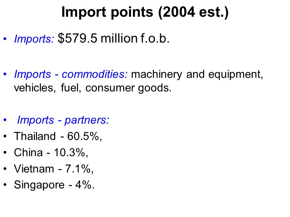 Import points (2004 est.) Imports: $579.5 million f.o.b.