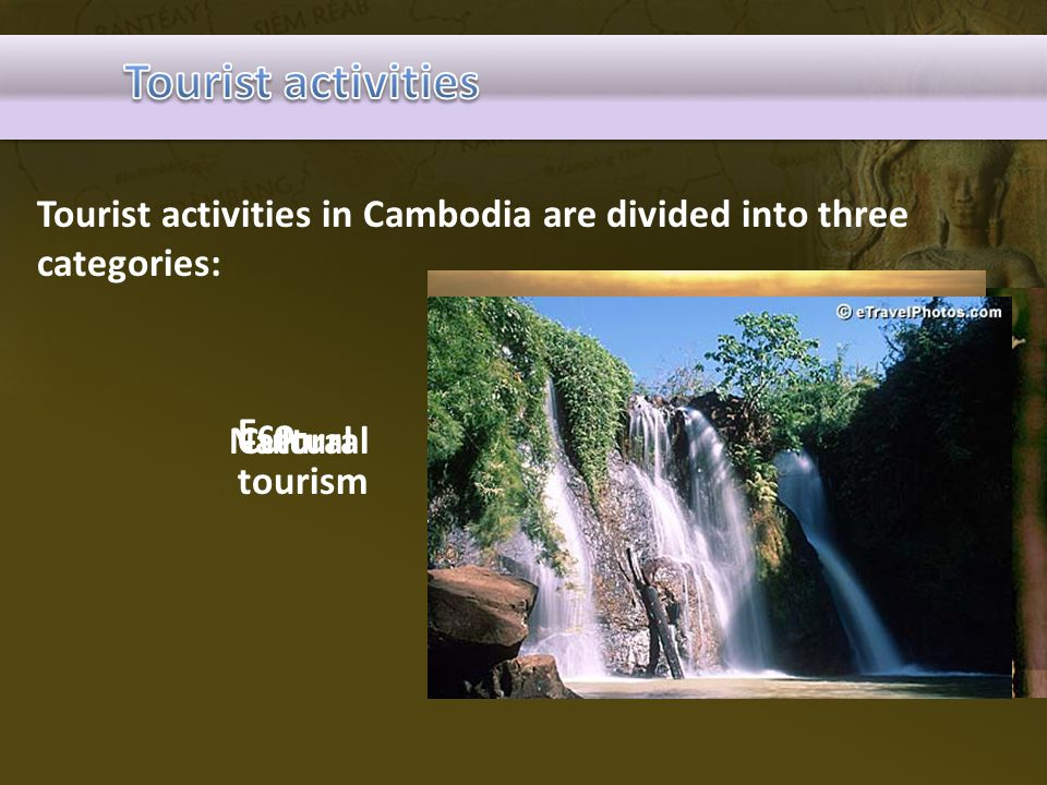 Tourist activities in Cambodia are divided into three categories: