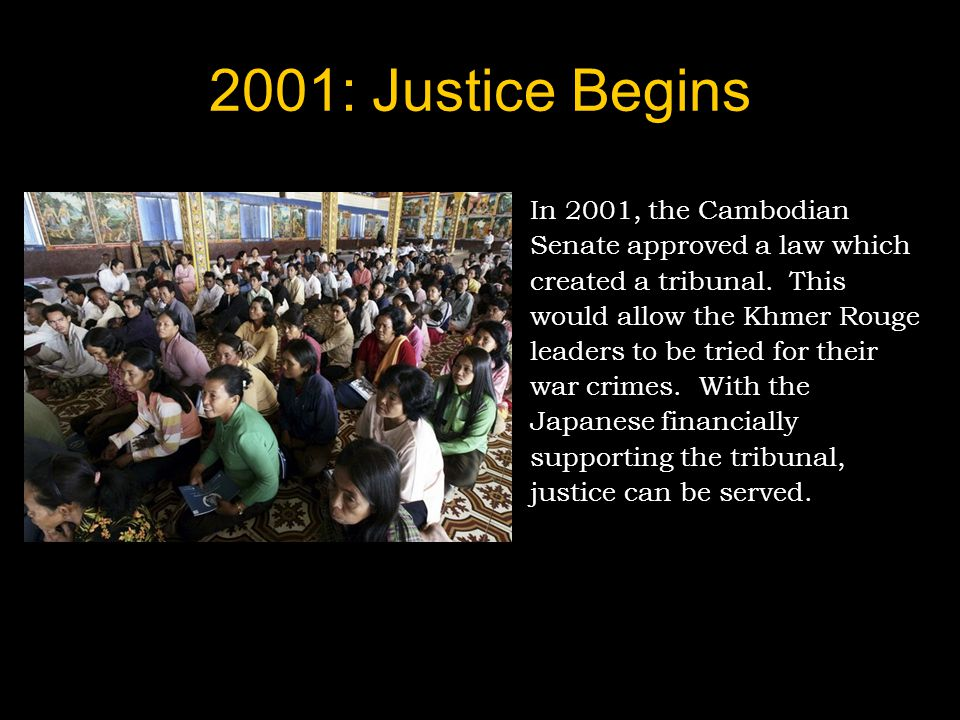 2001: Justice Begins In 2001, the Cambodian