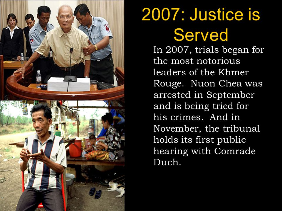 2007: Justice is Served In 2007, trials began for the most notorious